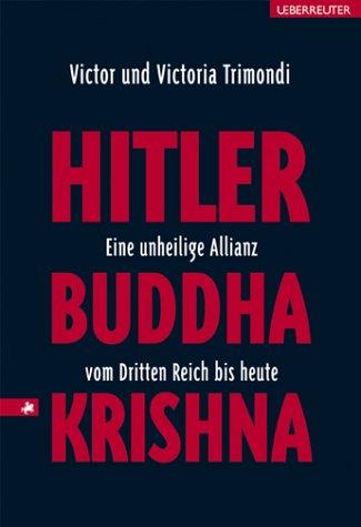 Hitler, Buddha, Krishna - eine unheilige Allianz vom Dritten Reich bis heute