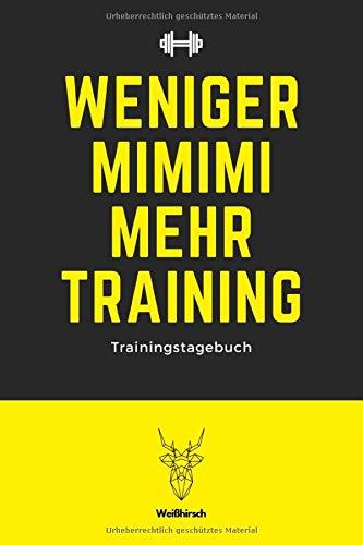 Weniger MIMIMI mehr Training - Trainingstagebuch: A5 Trainingstagebuch für Krafttraining   Fitness Studio   Bodybuilding   Cardio   Erfolgskontrolle   ... Männer und Frauen als schönes Geschenk