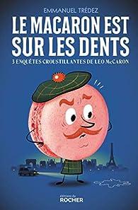 Le macaron est sur les dents: Trois enquêtes croustillantes du détective Leo McCaron par Emmanuel Trédez