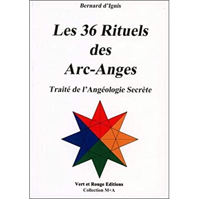 Les 36 rituels des arc-anges : Traité de l'Angéologie Secrète