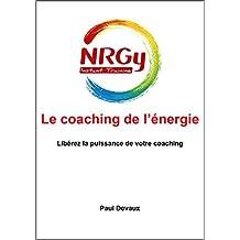 Le coaching de l'énergie: Libérez la puissance de votre coaching