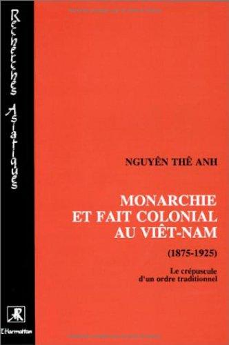 Monarchie et fait colonial au Viêt-Nam, 1875-1925: Le crépuscule d'un ordre traditionnel