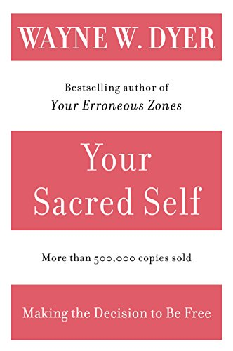 Your Sacred Self: Making the Decision to Be Free (English Edition ...