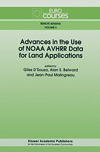 Advances in the Use of NOAA AVHRR Data for Land Applications: Based on the Lectures Given During the Eurocourse on 'Advances in the Use of AVHRR Data ... 6-12, 1993 (Eurocourses: Remote Sensing)