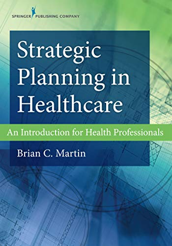 Strategic Planning In Healthcare: An Introduction For Health Professionals por Brian C., Phd, Mba Martin
