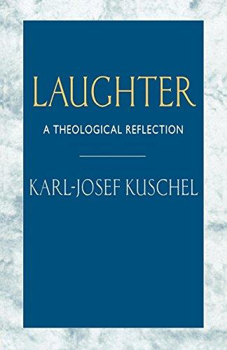 Laughter: A Theological Reflection: A Theological Essay por Karl-Josef Kuschel