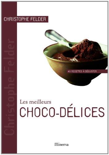 Les meilleurs Choco-délices : 40 Recettes à déguster