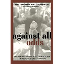Against All Odds: The Struggle for Racial Integration in Religious Organizations by Brad Christerson (2005-01-01)