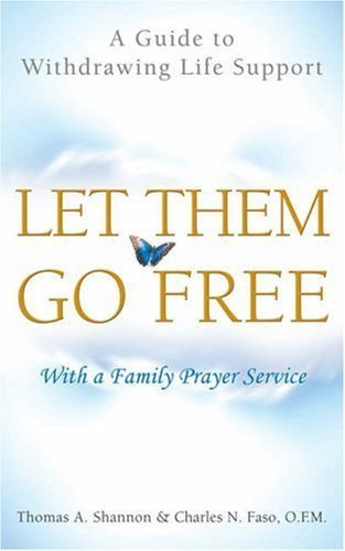 Let Them Go Free: A Guide to Withdrawing Life Support by Thomas A. Shannon (2006-12-14)