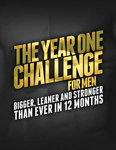 The Year One Challenge for Men: Bigger, Leaner and Stronger Than Ever in 12 Months di Michael Matthews