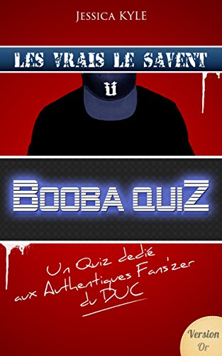 B2OBA QUIZ: Un Quiz dedié aux Authentiques Fans'zer du DUC (BOOBA QUIZ - Version Or t. 3)