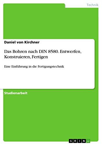 Das Bohren nach DIN 8580. Entwerfen, Konstruieren, Fertigen: Eine Einführung in die Fertigungstechnik