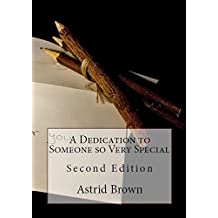 A Dedication to Someone so Very Special: Second Edition