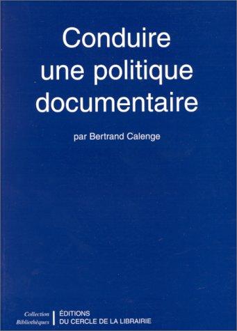Conduire une politique documentaire par  Bertrand Calenge