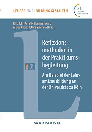 Reflexionsmethoden in der Praktikumsbegleitung. Am Beispiel der Lehramtsausbildung an der Universität zu Köln (LehrerInnenbildung gestalten)