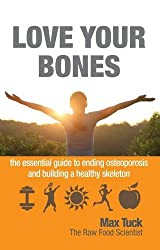 Love Your Bones: The Essential Guide to Ending Osteoporosis and Building a Healthy Skeleton