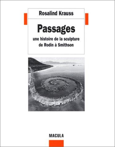Passages : Une histoire de la sculpture de Rodin à Smithson par Rosalind Krauss