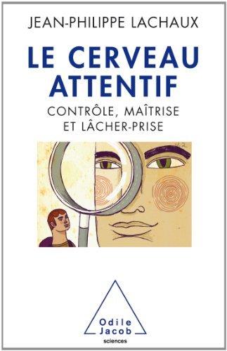 Cerveau attentif (Le): Contrôle, maîtrise, lâcher-prise (OJ.SCIENCES) (French Edition)