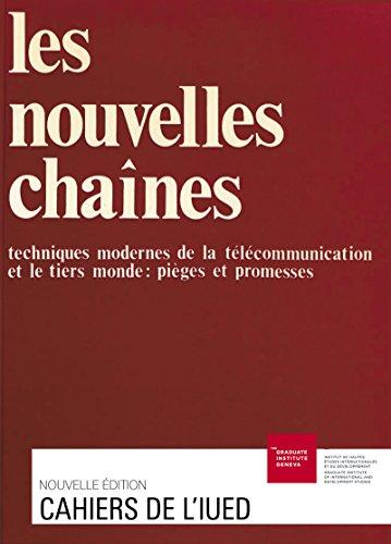 Les nouvelles chaînes: Techniques modernes de la télécommunication et le Tiers Monde: pièges et promesses (Cahiers de l'IUED) (French Edition)