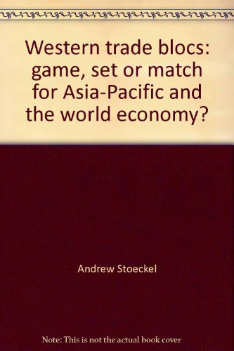 Western trade blocs: game, set or match for Asia-Pacific and the world economy? (Bloc Set)