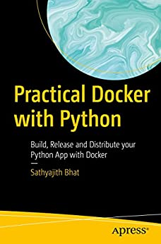 Practical Docker with Python: Build, Release and Distribute your Python App with Docker by [Bhat, Sathyajith]