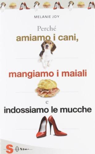 Perché amiamo i cani, mangiamo i maiali e indossiamo le mucche. Un'introduzione al carnismo e un...