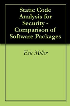 Static Code Analysis for Security - Comparison of Software Packages (English Edition) par [Miller, Eric]