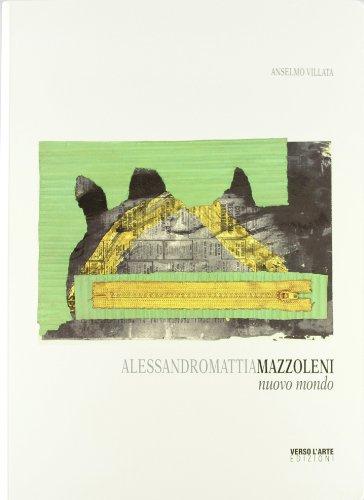 Alessandro Mattia Mazzoleni. Nuovo mondo. Ediz. illustrata (Grandi mostre)