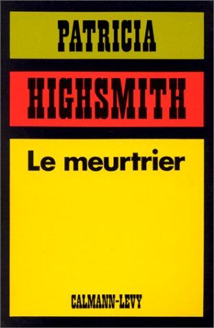 Le meurtrier par Patricia Highsmith