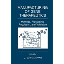 Manufacturing of Gene Therapeutics: Methods, Processing, Regulation, and Validation