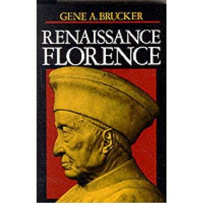 [( Renaissance Florence )] [by: Gene A. Brucker] [Apr-1983]