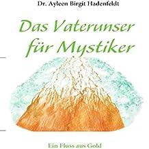 Das Vaterunser für Mystiker: Ein Fluss aus Gold