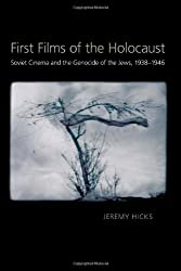 First Films of the Holocaust: Soviet Cinema and the Genocide of the Jews, 1938-1946 (Pitt Series in Russian and East European Studies (Paperback))