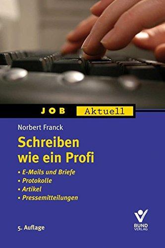 Schreiben wie ein Profi: Leitfaden für Texte mit Pfiff und Struktur (Job aktuell) Jobs Schreiben