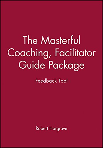 Masterful Coaching: Facilitator's Package: Feedback Tool (Business)