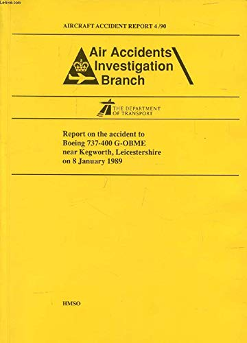Report on Accident to Boeing 737-400 G-Obme       Kegworth, Leicestershire        January 8, '89 (Aircraft Accident Report)