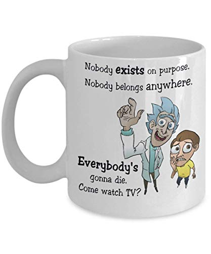 Fgrygf Tea Milk Cup, Novelty Coffee Mugs, Nobody exists on purpose Nobody belongs anywhere Everybody's gonna die Come watch TV Coffee Ceramic Mug,