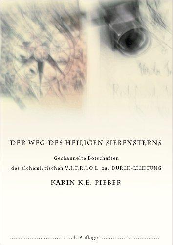 Der Weg des heiligen Siebensterns: Gechannelte Botschaften des alchemistischen V.I.T.R.I.O.L. zur DURCH-LICHTUNG