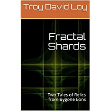 Fractal Shards: Two Tales of Relics from Bygone Eons (English Edition)