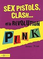 Sex Pistols, Clash... et l'explosion punk NE de Bruno BLUM