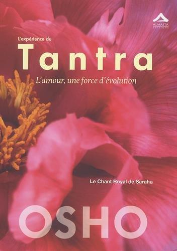 Expérience du Tantra (L') : L'amour, une force d'évolution - Le chant Royal de Saraha par OSHO