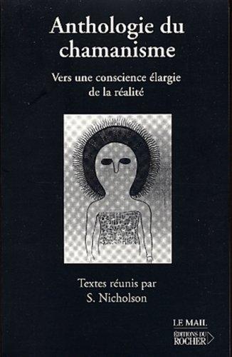 ANTHOLOGIE DU CHAMANISME VERS UNE CONSCIENCE ELARGIE DE LA REALITE par Shirley Nicholson