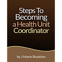 Steps To Becoming A Health Unit Coordinator (English Edition)