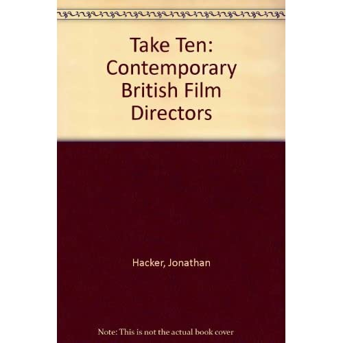 Take Ten: Contemporary British Film Directors by Jonathan Hacker (1991-05-09)