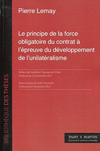 Le principe de la force obligatoire du contrat à l'épreuve du développement de l'unilatéralisme par Pierre Lemay