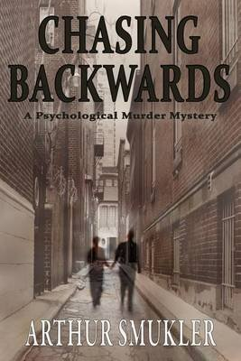 [(Chasing Backwards : A Psychological Murder Mystery)] [By (author) M D Arthur Smukler] published on (August, 2011)