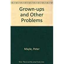 Grown-Ups And Other Problems: Help For Small People In A Big World