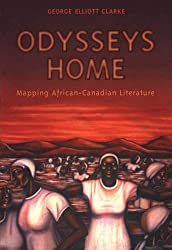 Odysseys Home: Mapping African-Canadian Literature by George Elliott Clarke (2015-02-01)