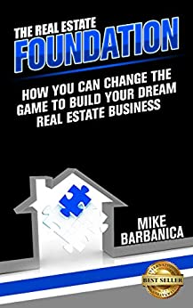 The Real Estate Foundation: How You Can Change the Game to Build Your Dream Real Estate Business (English Edition) par [Barbanica, Mike]