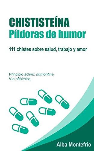 Chististeína: Píldoras de humor: 111 chistes sobre salud, trabajo y amor